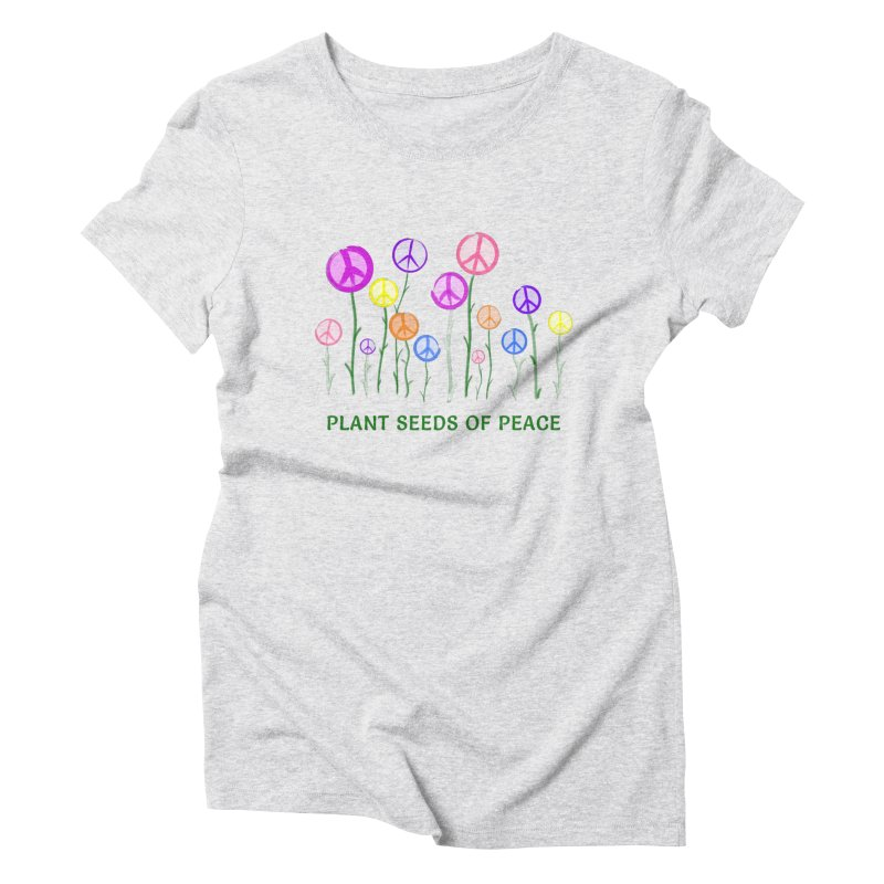 Plant Seeds of Peace - Light Background Women's Triblend T-Shirt by buxmontweb's Artist Shop