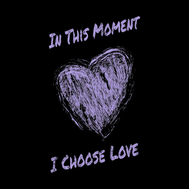 I Choose Love - Dark Background by buxmontweb's Artist Shop