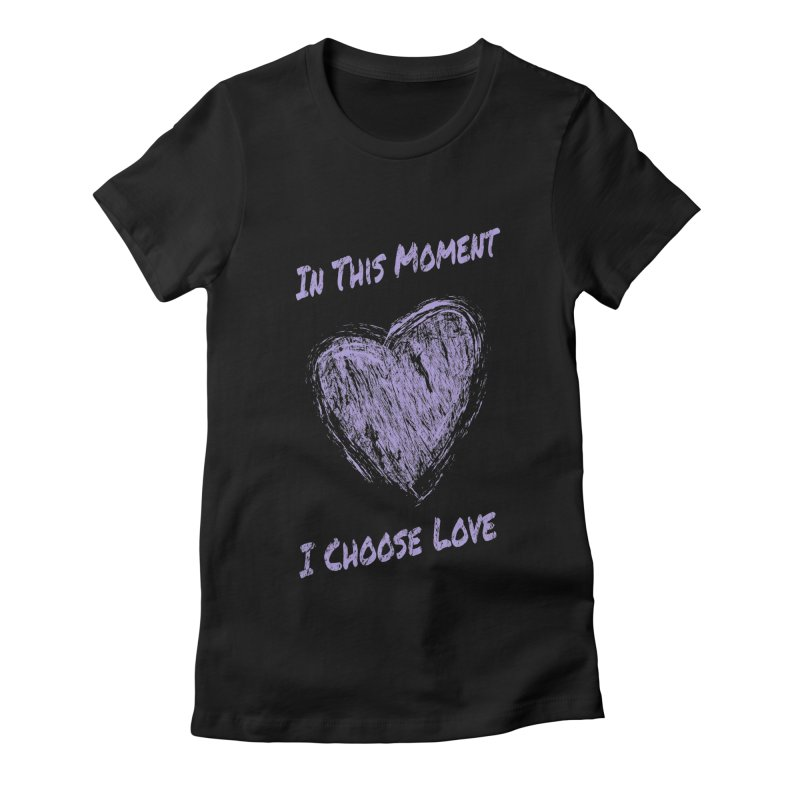 I Choose Love - Dark Background Women's Fitted T-Shirt by buxmontweb's Artist Shop