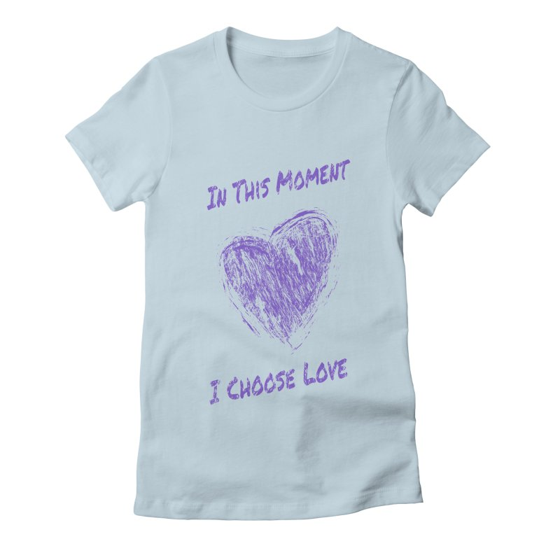 I Choose Love - Light Background Women's T-Shirt by buxmontweb's Artist Shop