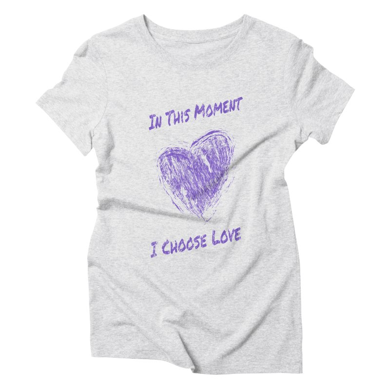 I Choose Love - Light Background Women's Triblend T-Shirt by buxmontweb's Artist Shop