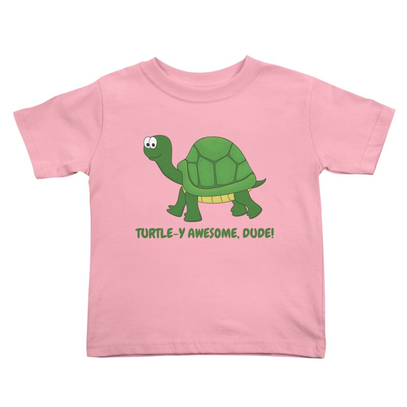 Turtle-y Awesome, Dude! Kids Toddler T-Shirt by buxmontweb's Artist Shop