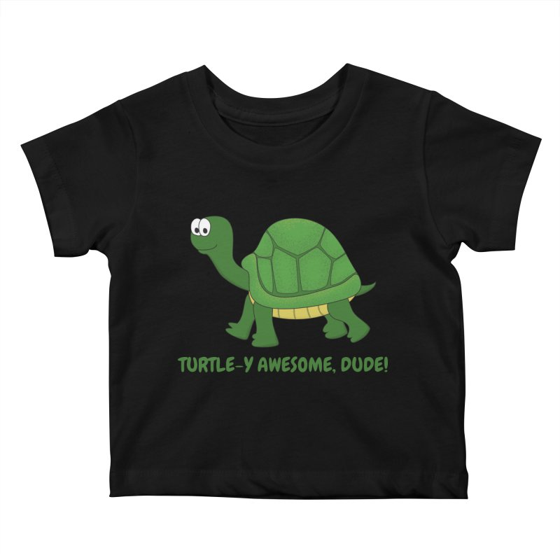 Turtle-y Awesome, Dude! Kids Baby T-Shirt by buxmontweb's Artist Shop