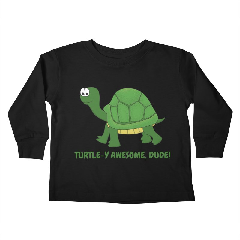 Turtle-y Awesome, Dude! Kids Toddler Longsleeve T-Shirt by buxmontweb's Artist Shop