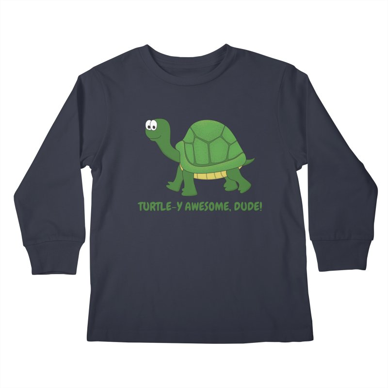 Turtle-y Awesome, Dude! Kids Longsleeve T-Shirt by buxmontweb's Artist Shop