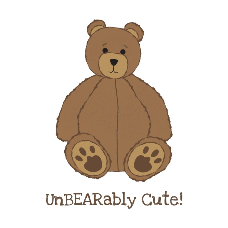 "Teddy Bear ""UnBEARably Cute!"" by buxmontweb's Artist Shop"