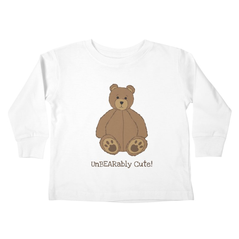 "Teddy Bear ""UnBEARably Cute!"" Kids Toddler Longsleeve T-Shirt by buxmontweb's Artist Shop"