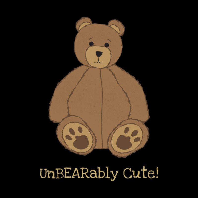 "Teddy Bear ""UnBEARably Cute!"" (Dark) by buxmontweb's Artist Shop"