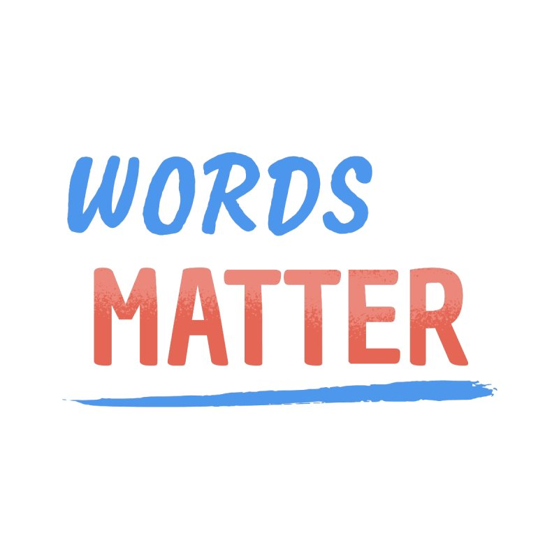 Words Matter Women's T-Shirt by buxmontweb's Artist Shop