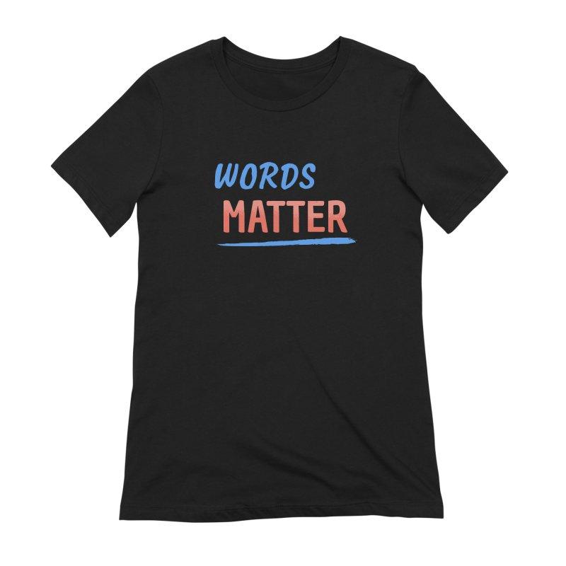 Words Matter Women's Extra Soft T-Shirt by buxmontweb's Artist Shop