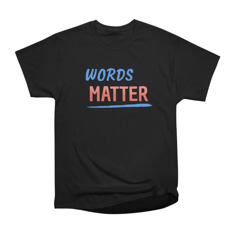 Words Matter Men's Heavyweight T-Shirt by buxmontweb's Artist Shop