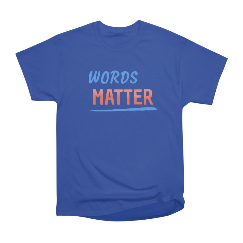 Words Matter Men's T-Shirt by buxmontweb's Artist Shop