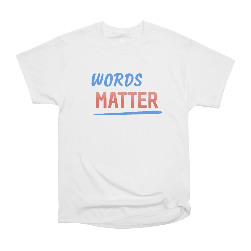 Words Matter Women's Heavyweight Unisex T-Shirt by buxmontweb's Artist Shop