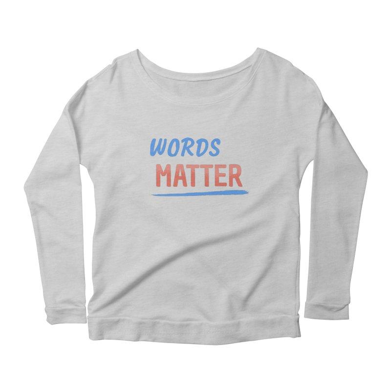 Words Matter Women's Scoop Neck Longsleeve T-Shirt by buxmontweb's Artist Shop