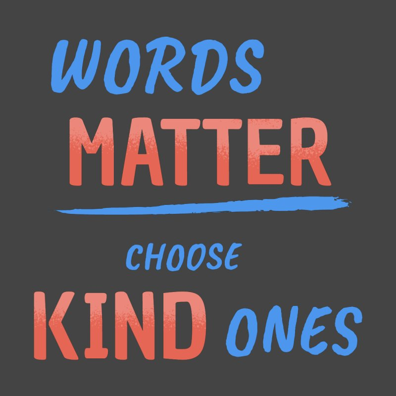 Words Matter - Choose Kind Ones Men's T-Shirt by buxmontweb's Artist Shop