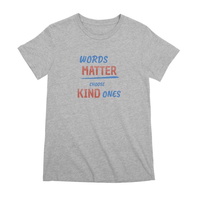 Words Matter - Choose Kind Ones Women's Premium T-Shirt by buxmontweb's Artist Shop