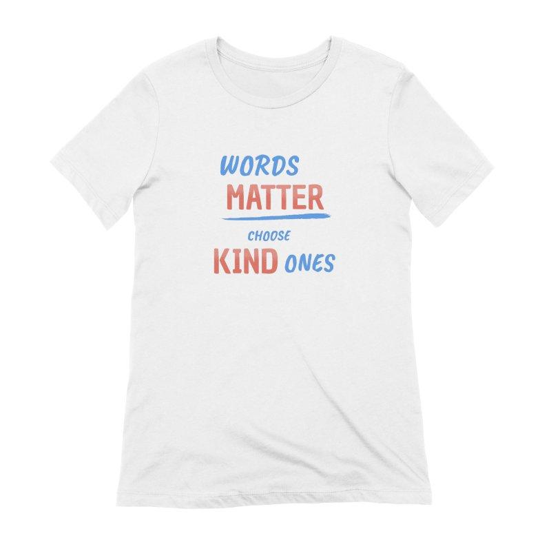 Words Matter - Choose Kind Ones Women's Extra Soft T-Shirt by buxmontweb's Artist Shop