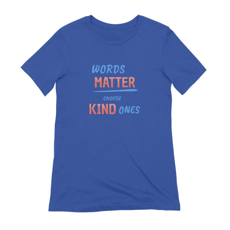 Words Matter - Choose Kind Ones Women's Extra Soft T-Shirt by buxmontweb's Artist Shop