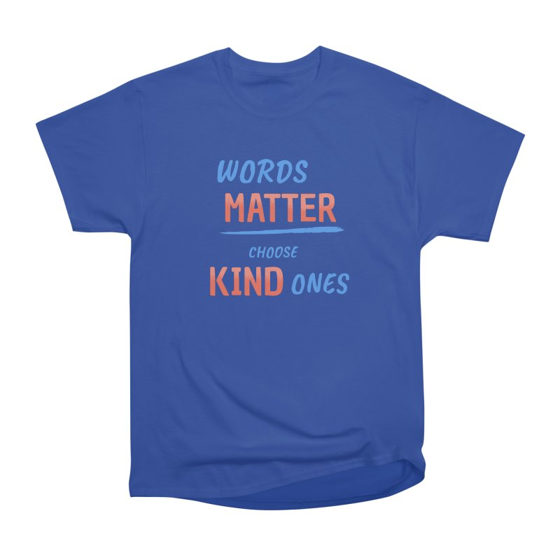 Words Matter - Choose Kind Ones Women's Heavyweight Unisex T-Shirt by buxmontweb's Artist Shop