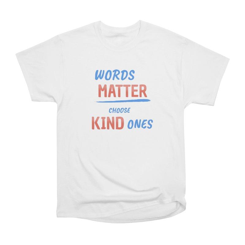 Words Matter - Choose Kind Ones Men's Heavyweight T-Shirt by buxmontweb's Artist Shop