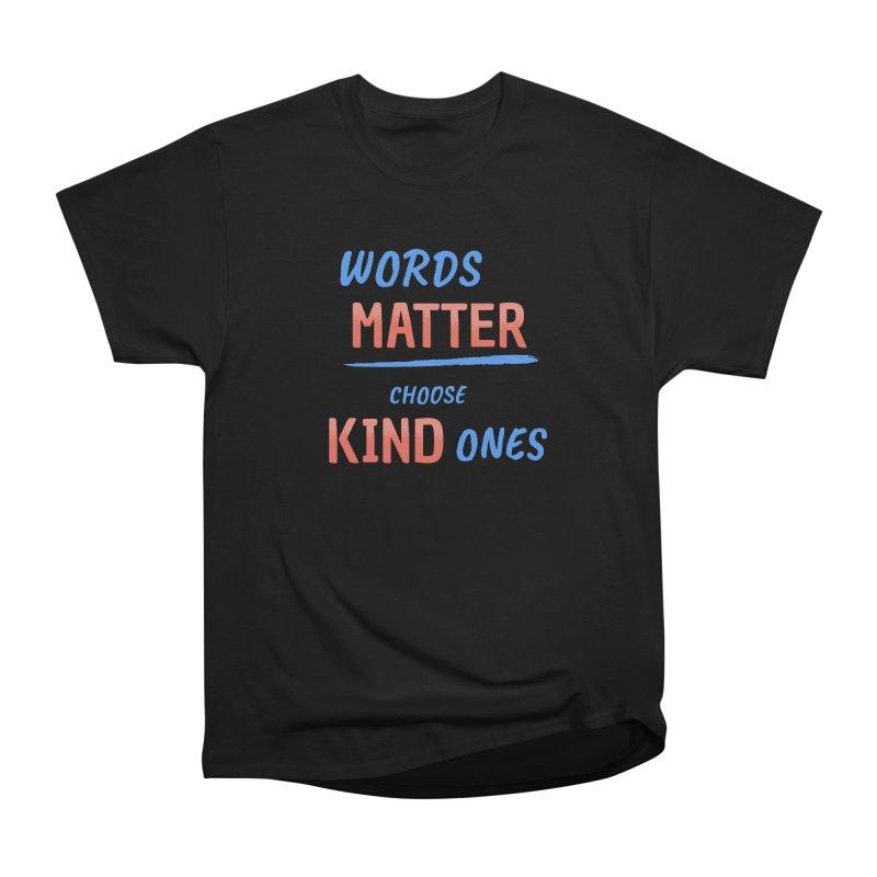 Words Matter - Choose Kind Ones Women's Heavyweight Unisex T-Shirt by buxmontweb's Artist Shop