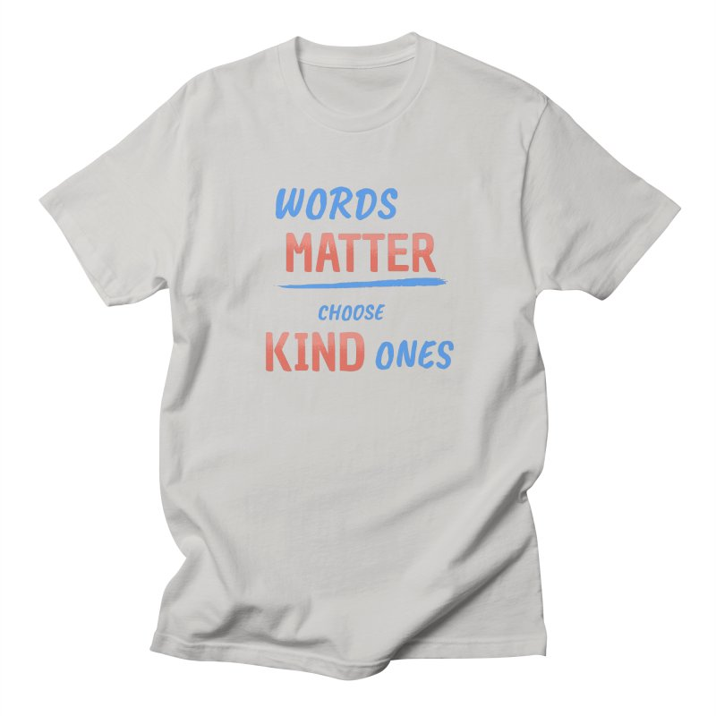 Words Matter - Choose Kind Ones Women's Regular Unisex T-Shirt by buxmontweb's Artist Shop