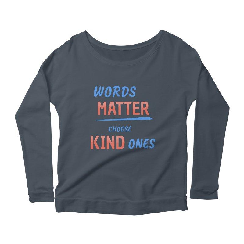 Words Matter - Choose Kind Ones Women's Scoop Neck Longsleeve T-Shirt by buxmontweb's Artist Shop