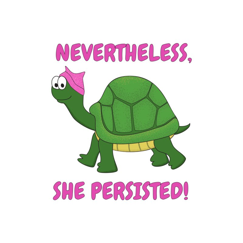 Nevertheless, She Persisted - Turtle by buxmontweb's Artist Shop