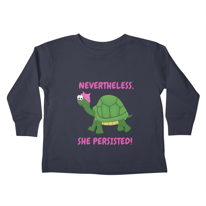 Nevertheless, She Persisted - Turtle Kids Toddler Longsleeve T-Shirt by buxmontweb's Artist Shop