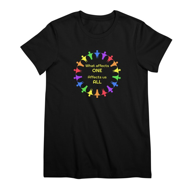 What Affects One Affects Us All Women's Premium T-Shirt by buxmontweb's Artist Shop