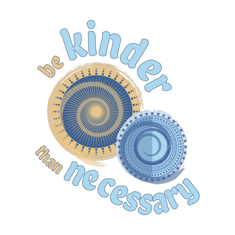 Be Kinder Than Necessary Men's T-Shirt by buxmontweb's Artist Shop