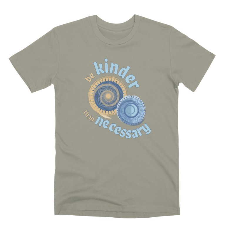 Be Kinder Than Necessary Men's Premium T-Shirt by buxmontweb's Artist Shop