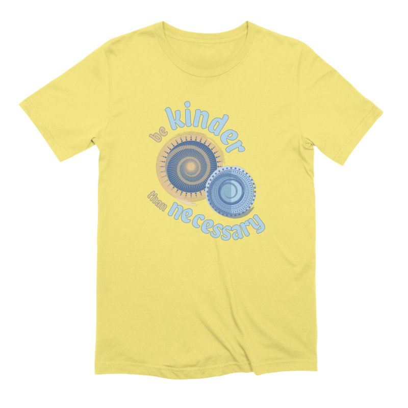 Be Kinder Than Necessary Men's Extra Soft T-Shirt by buxmontweb's Artist Shop