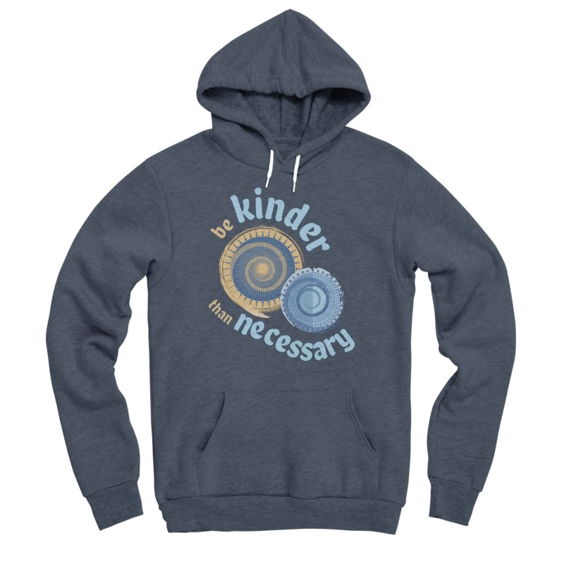 Be Kinder Than Necessary Men's Sponge Fleece Pullover Hoody by buxmontweb's Artist Shop