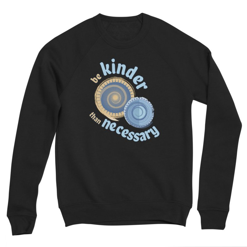 Be Kinder Than Necessary Men's Sponge Fleece Sweatshirt by buxmontweb's Artist Shop