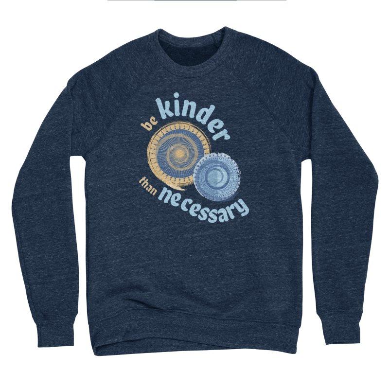Be Kinder Than Necessary Men's Sponge Fleece Sweatshirt by buxmontweb's Artist Shop