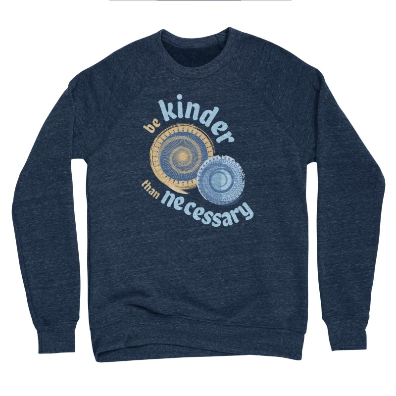 Be Kinder Than Necessary Women's Sponge Fleece Sweatshirt by buxmontweb's Artist Shop