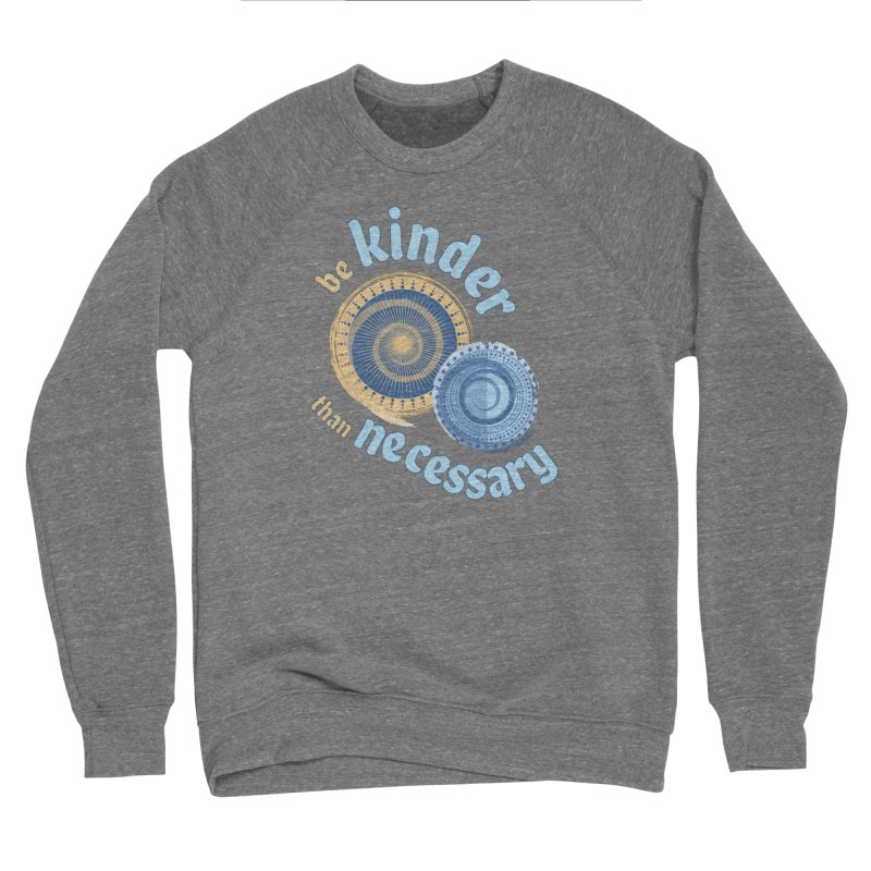 Be Kinder Than Necessary Women's Sponge Fleece Sweatshirt by buxmontweb's Artist Shop