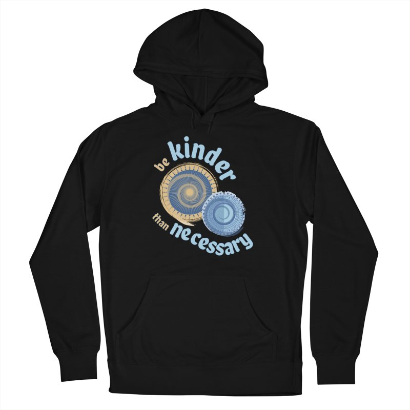 Be Kinder Than Necessary Women's French Terry Pullover Hoody by buxmontweb's Artist Shop