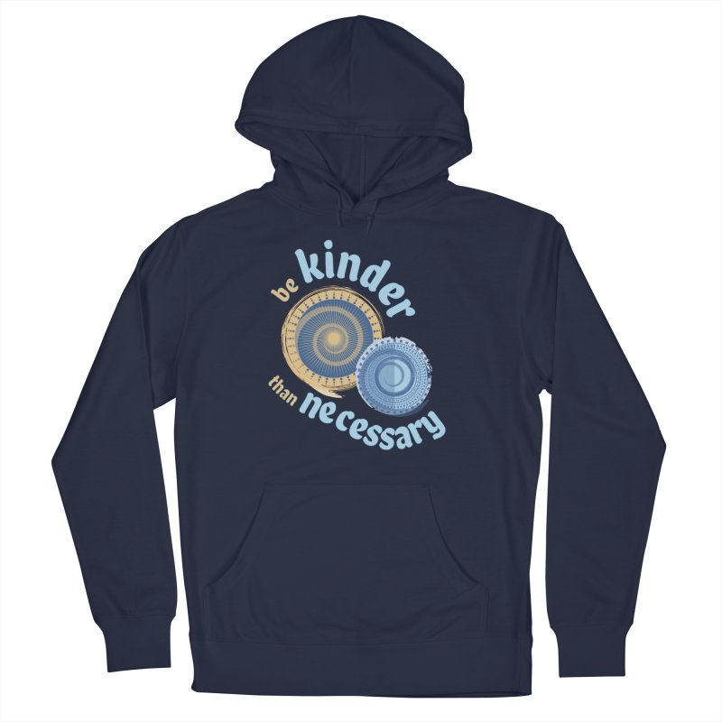 Be Kinder Than Necessary Men's French Terry Pullover Hoody by buxmontweb's Artist Shop