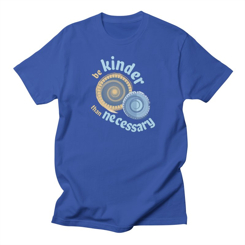 Be Kinder Than Necessary Women's Regular Unisex T-Shirt by buxmontweb's Artist Shop
