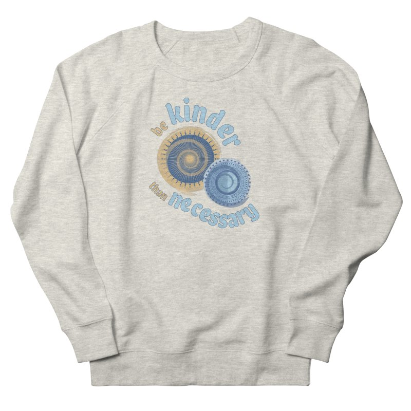 Be Kinder Than Necessary Women's French Terry Sweatshirt by buxmontweb's Artist Shop