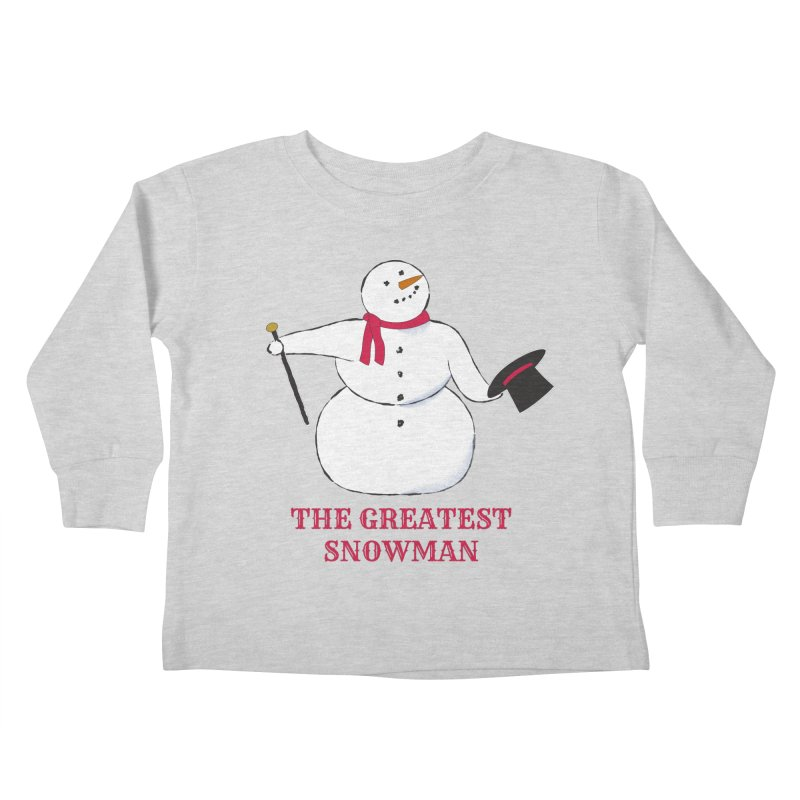 The Greatest Snowman Kids Toddler Longsleeve T-Shirt by buxmontweb's Artist Shop