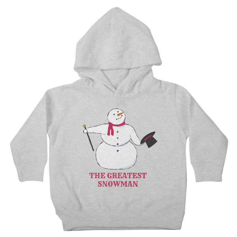 The Greatest Snowman Kids Toddler Pullover Hoody by buxmontweb's Artist Shop