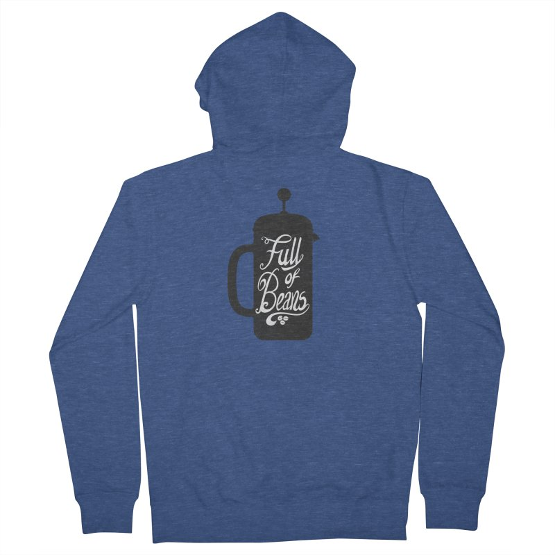 Full Of Beans Women's Zip-Up Hoody by bwhittington's Artist Shop