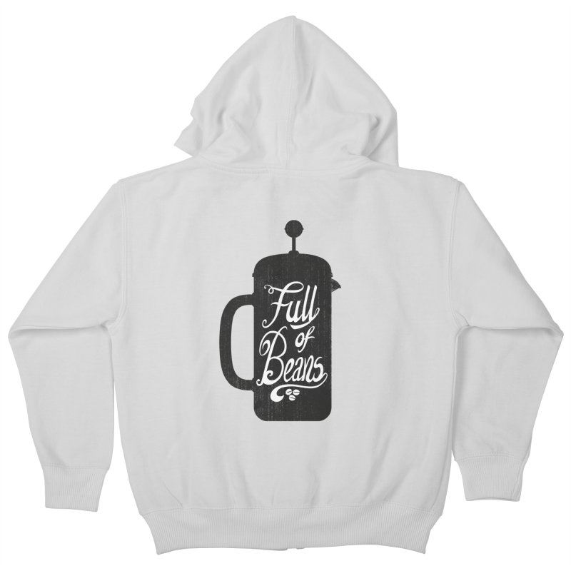 Full Of Beans Kids Zip-Up Hoody by bwhittington's Artist Shop