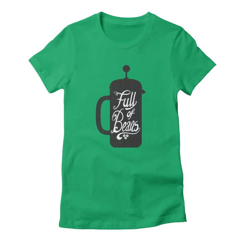 Full Of Beans Women's Fitted T-Shirt by bwhittington's Artist Shop