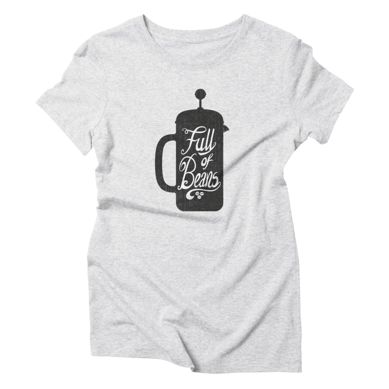Full Of Beans Women's Triblend T-Shirt by bwhittington's Artist Shop