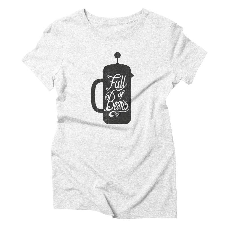 Full Of Beans Women's Triblend T-shirt by bwhittington's Artist Shop