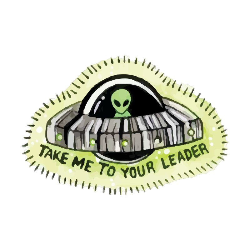 Take me to your leader by By Arielle's Artist Shop